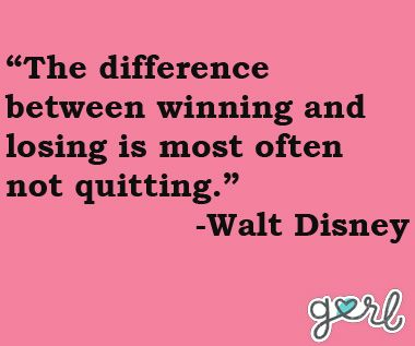The difference between winning and losing is most often not quitting.