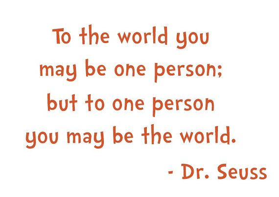 To The World You May Be One Person You May Be The World