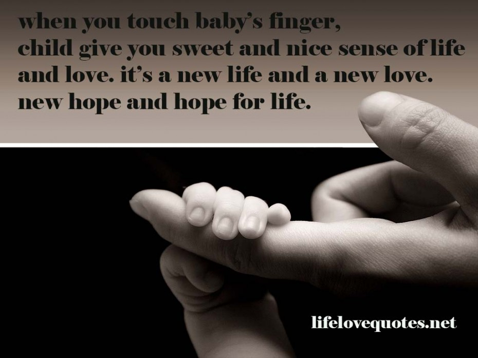 When you touch baby's finger, child give you sweet and nice sense of life and love. It's a new life and a new love, new hope and hope for life .
