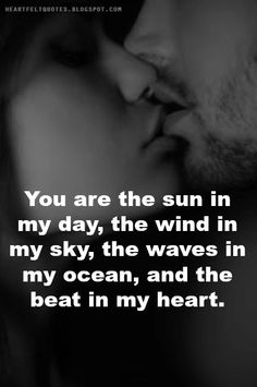 You are the sun in my day, the wind in my sky, the waves in my ocean, and the beat in my heart.