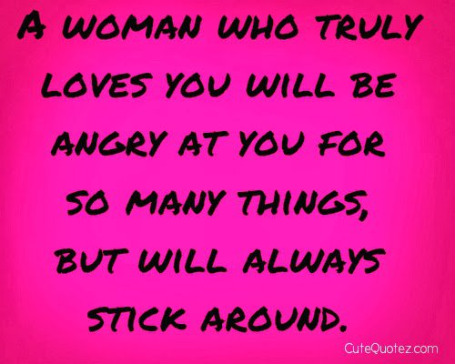 A Woman Who Truly Loves You Will Be Angry At You For So Many Thingsbut