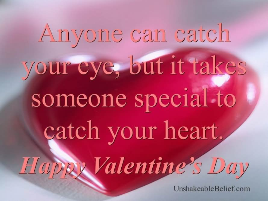 Anyone Can Catch Your Eyes, But It Takes Someones Special To Catch Your  Heart.