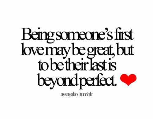 First Love Quotes Adorable Being Someone's First Love May Be Great But To Be Their Last Is