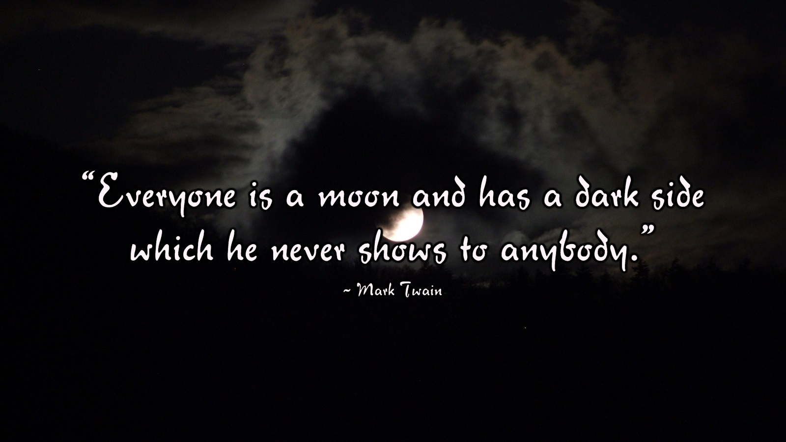 Everyone Is A Moon And Has A Dark Sight Which He Never Shows To Anybody