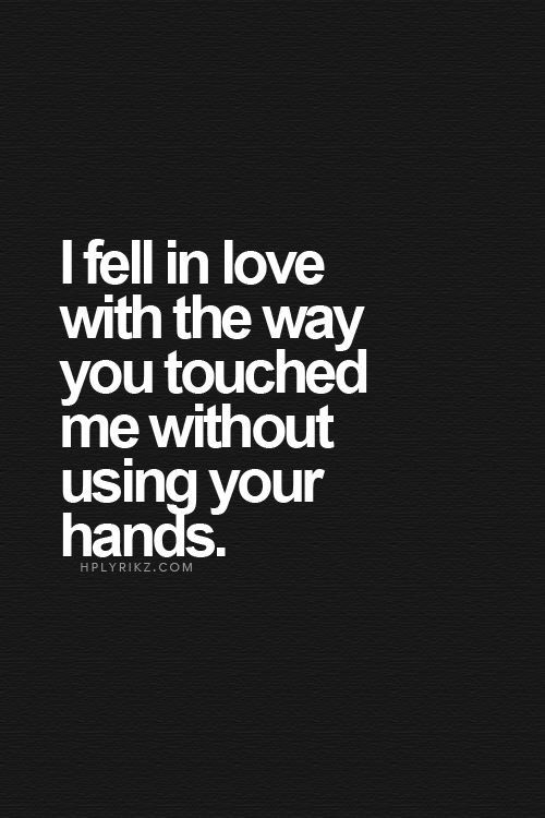 I Fell With The Way You Touched Me Without Using Your Hands