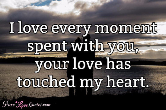 I Lose Every Moment Spent With Youyour Love Has Touched My Heart