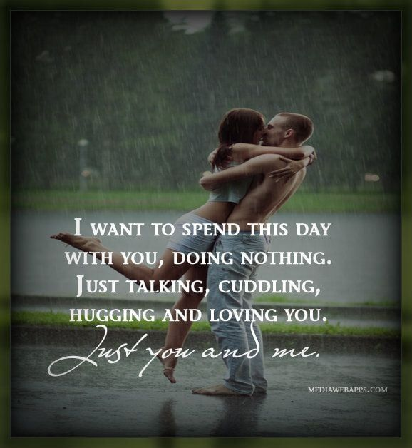 I Want To Spend This Day With You Doing Nothing Just Talking
