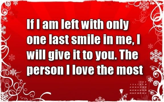 If I Am Left With Only One Last Smile In Me, I Will Give It To You. The  Person I Love The Most.