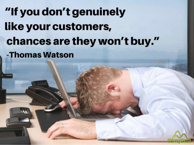 If you don't genuinely like your customers, chances are they won't buy.