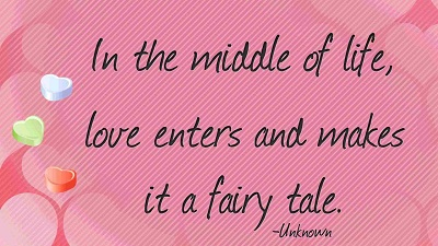In the middle of life love enters and makes it a fairy tale.