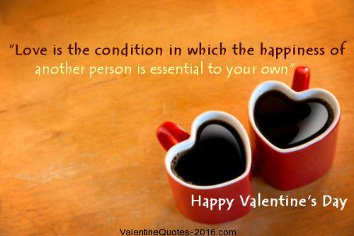 love is the condition in which the happiness of another person is essential to your ownhappy valentines day - Husband Valentine Quotes