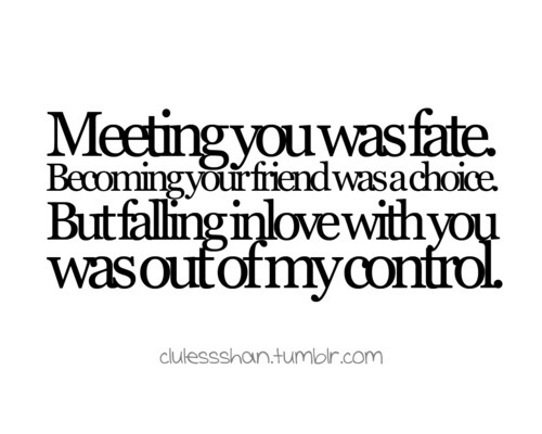 I Love Life Quotes Magnificent Meeting You Was Fate Becoming Your Friend Was A Choice But Falling