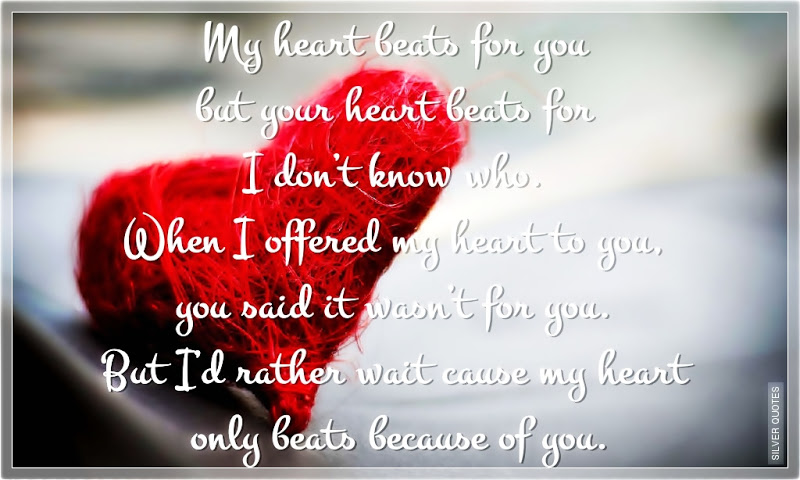My Hearts Beat For You But Your Heart Beats For I Dont Know Who