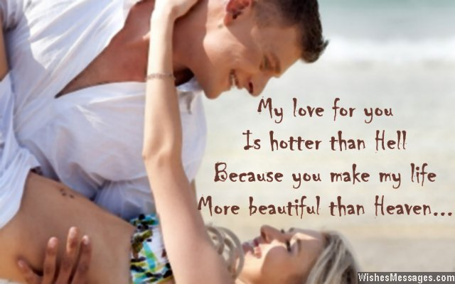 My love for you is hotter than hell because you make my life more beautiful than heaven…