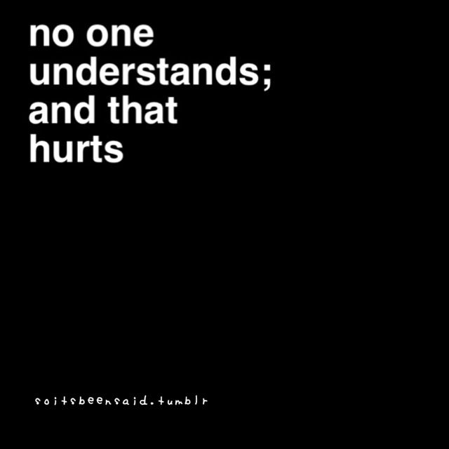 No One Understands And That Hurts