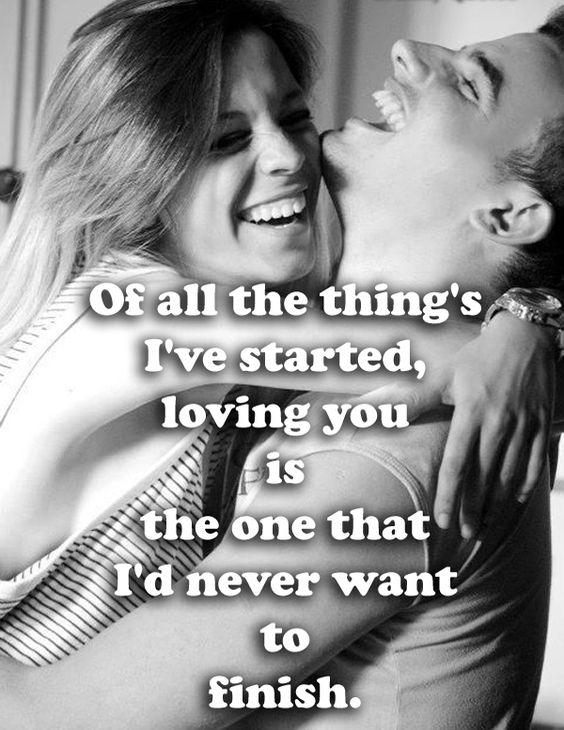 Of all the things i ve started loving you is the one that i'd never want to finish.