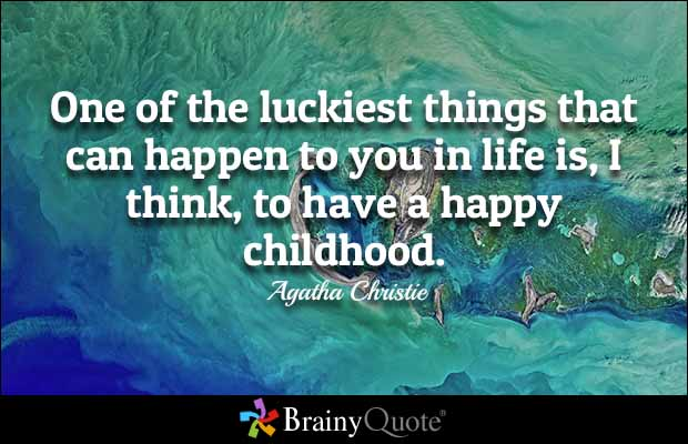 One of the luckiest things that can happen to you in life is, I think, to have a happy childhood.