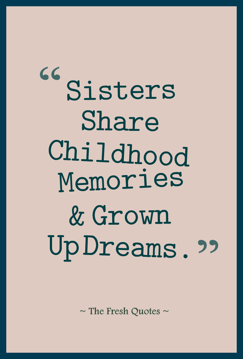 Sisters share childhood memories & grown up dreams.
