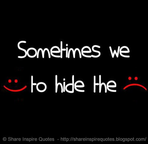 Sometimes We Smile To Hide The Sadness