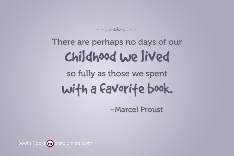 there are perhaps no days of our childhood we lived so fully as those we spent with a favorite book.
