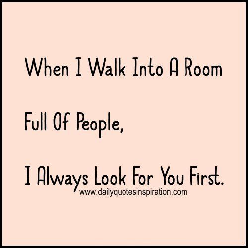 Love Quotes Sweet Messages: When I Walk Into A Room Full Of People,I Always Look For