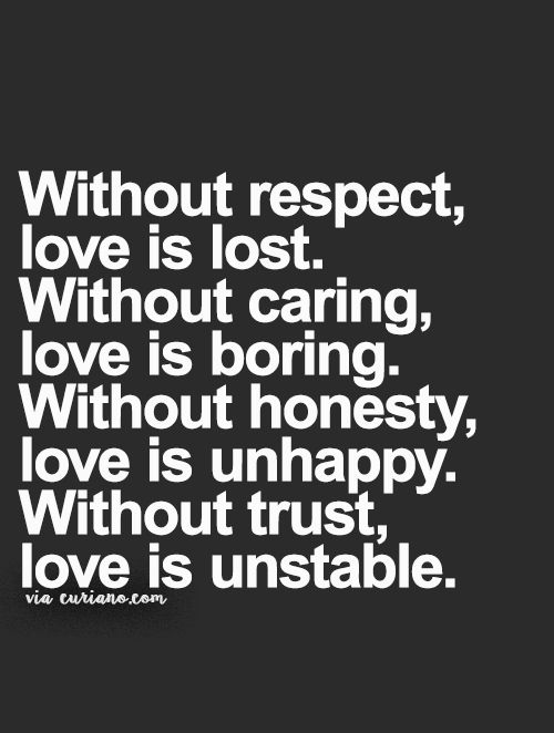 Gentil Without Respect Love Is Lost. Without Caring Love Is Boring .without  Honesty, Love Is Unhappy. Without ...