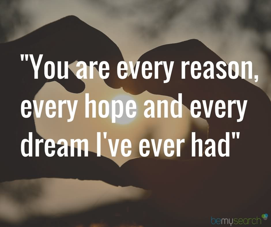 Short Sweet I Love You Quotes: You Are Every Reason Every Hope And Every Dream I Have