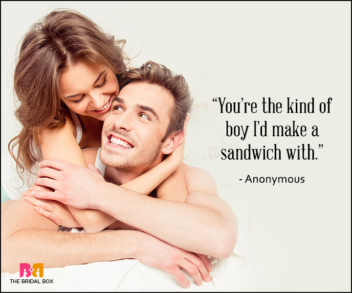 you are the kind of boy i'd make sandwich with.-Anonymous
