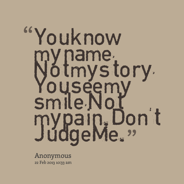 You Know My Name Not My Story You See My Smile Not My Pain Dont