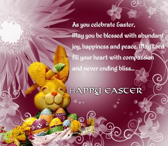 As You Celebrate Easter, May You Be Blessed With Abundant Joy, Happiness And Peace