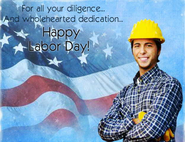 For All Your Diligence And Wholehearted Dedication Happy Labor Day
