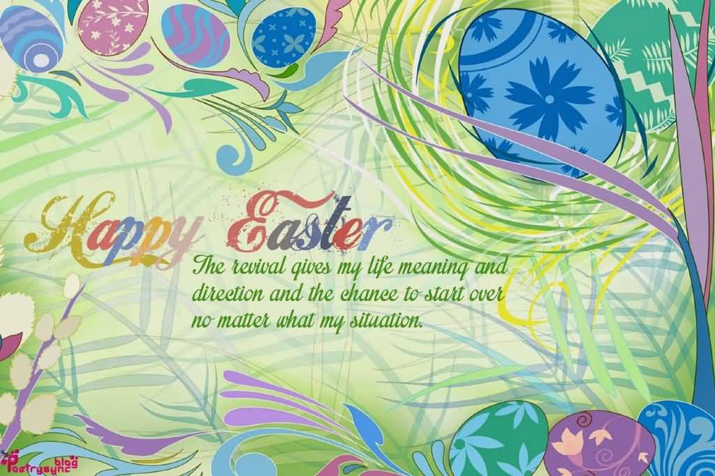 Happy Easter 2017 The Revival Gives My Life Meaning And Direction And The Chance To Start Over No Matter What My Situation