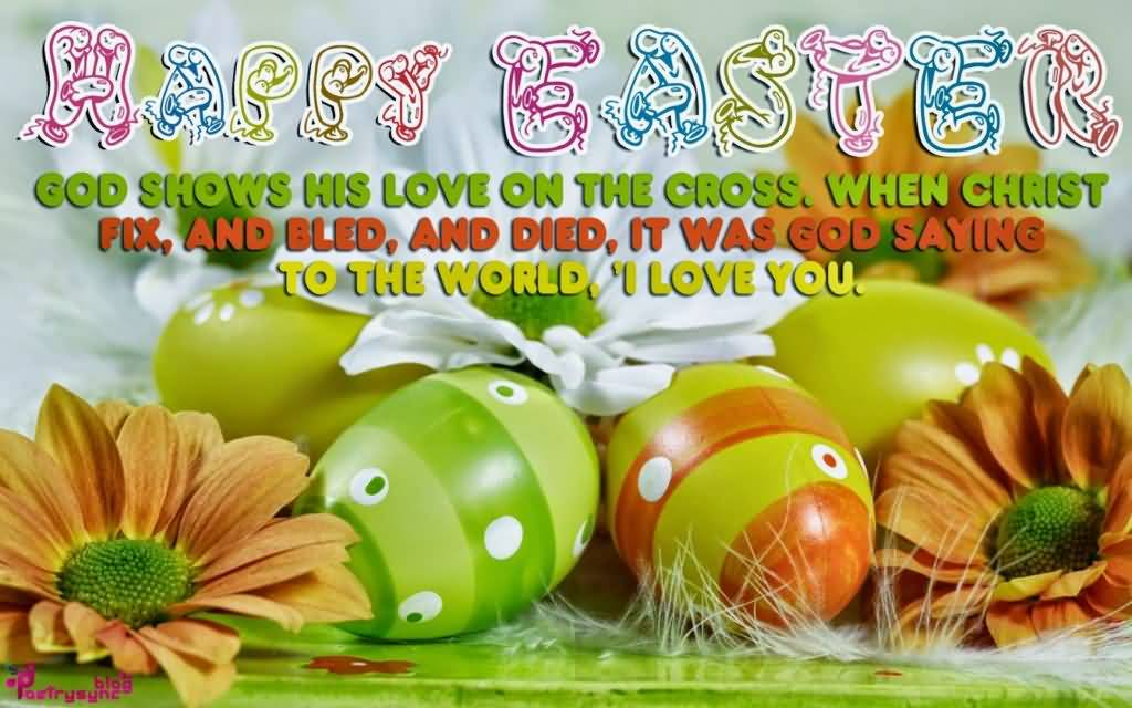 Happy Easter God Shows His Love On The Cross. When Christ Fix And Bled And Died It Was God Saying To The World I Love You