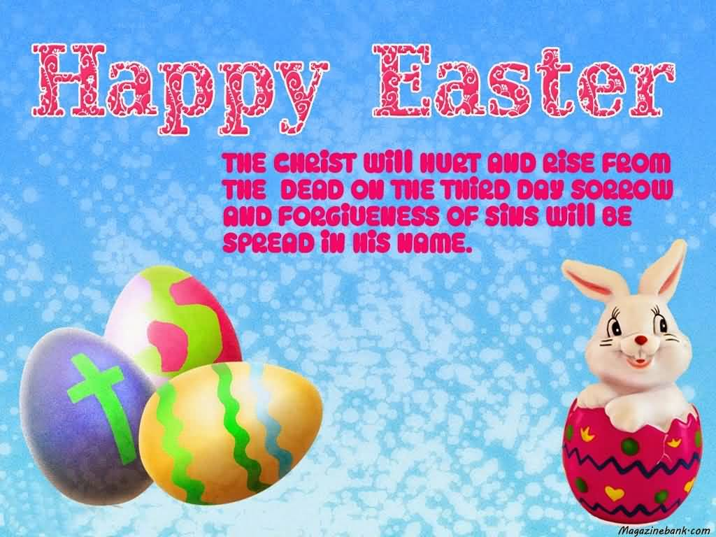 Happy Easter The Christ Will Hurt And Rise From The Dead On The Third Day Sorrow And Forgiveness Of Sins Will Be Spread In His Name