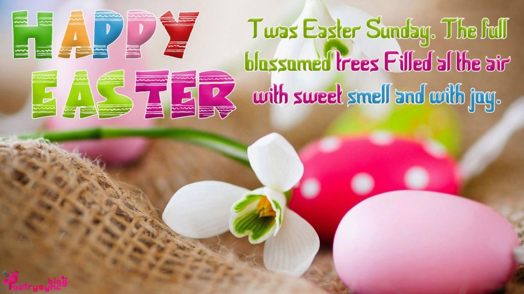 Happy Easter Twas Easter Sunday The Full Blossomed Trees Filled Al The Air With Sweet Smell And With Joy