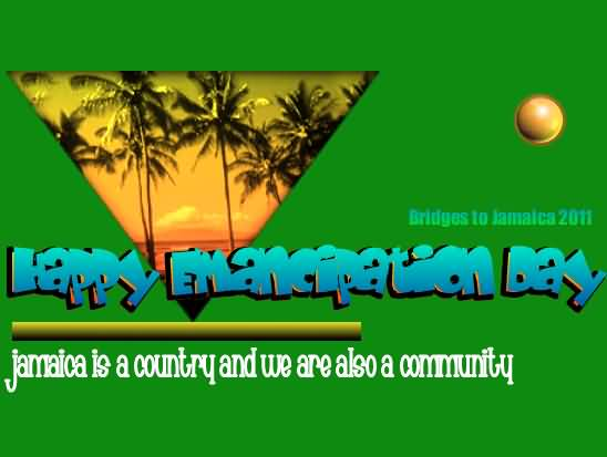 Happy Emancipation Day Jamaica Is A Country And We Are Also A Community