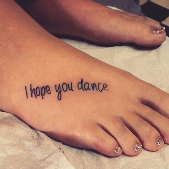a58fa1b3f I Hope You Dance Lettering Tattoo On Right Foot