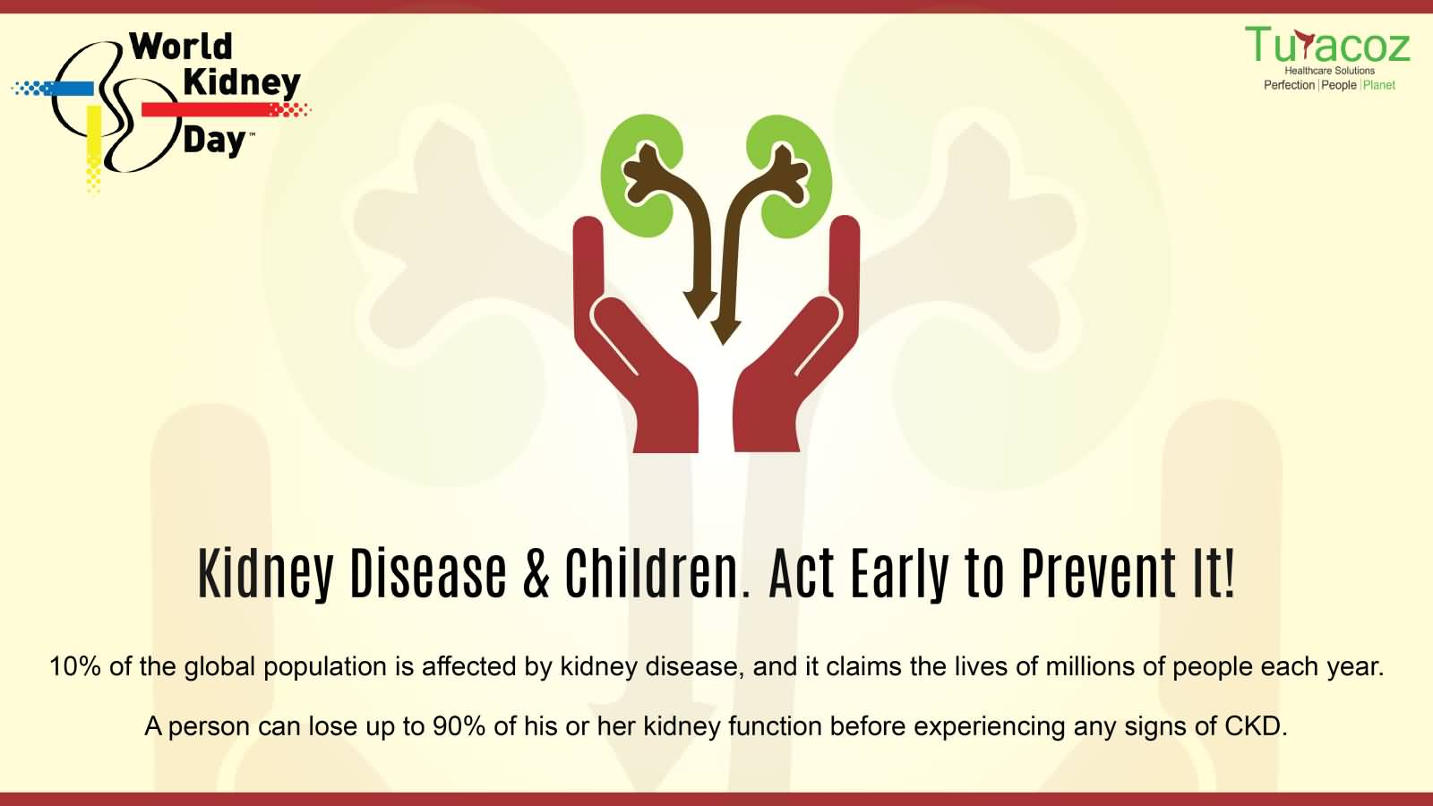 Kidney Disease & Children. Act Early To Prevent It World Kidney Day