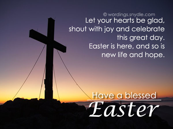 Let Your Hearts Be Glad, Shout With Joy And Celebrate This Great Day. Easter Is Here, And So Is New Life And Hope. Have A Blessed Easter