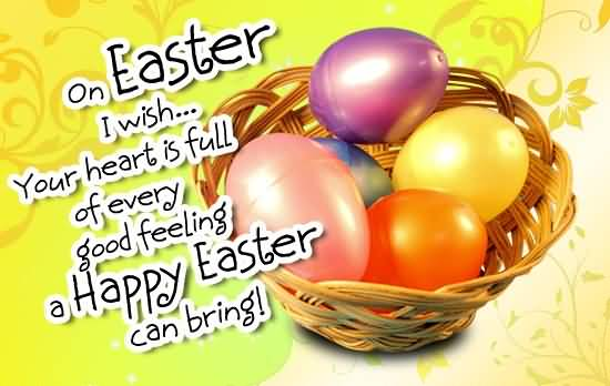 On Easter I Wish Your Hearts Is Full Of Every Good Feeling A Happy Easter Can Bring