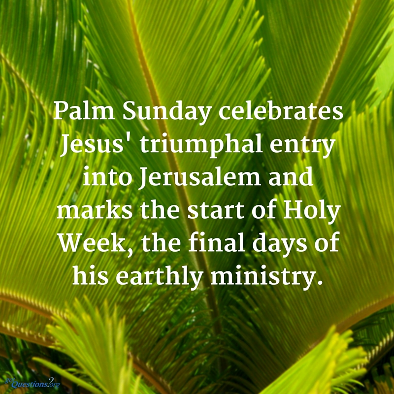 Palm Sunday Celebrates Jesus Triumphal Entry Into Jerusalem And Marks The Start Of Holy Week Final Days His Earthly Ministry