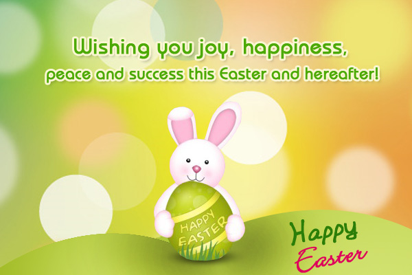 Wishing You Joy, Happiness, Peace And Success This Easter And Hereafter Happy Easter