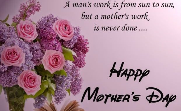 60 beautiful mothers day 2017 greeting card pictures a mans work is from sun to sun but a mothers work is never done happy m4hsunfo