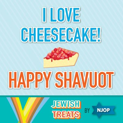 I Love Cheesecake Happy Shavuot