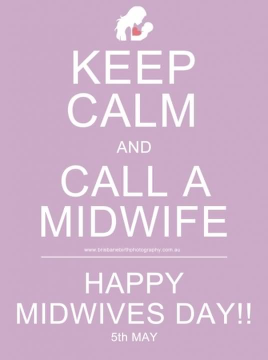 Keep Calm And Call A Midwife Happy Midwives Day 5th May