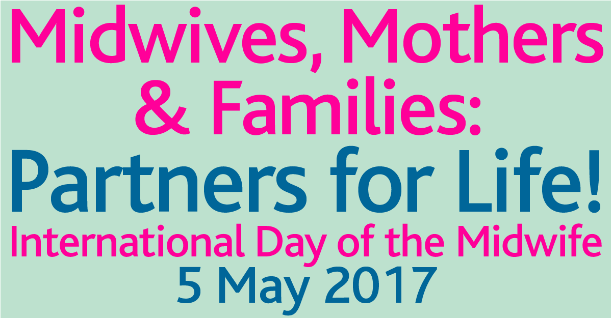 Midwives, Mothers & Families Partners For Life International Day Of The Midwife 5 May 2017