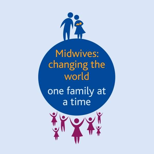 Midwives Changing The World One Family At A Time  International Midwives Day