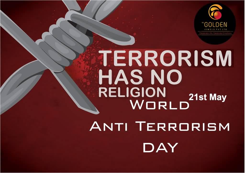 Terrorism Has No Religion World Anti Terrorism Day 21st May  No