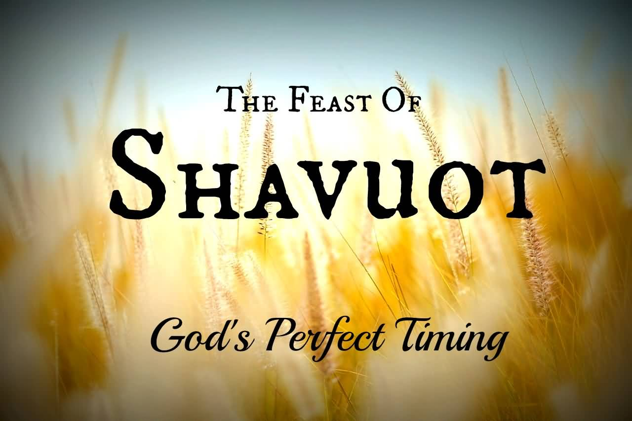 The Feast Of Shavuot God's Perfect Timing