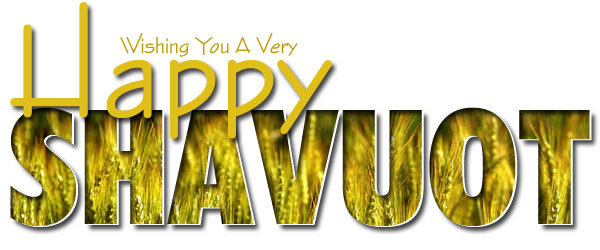 Wishing You A Very Happy Shavuot
